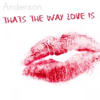 That's the Way Love Is — Anderson