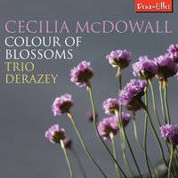 Colour of Blossoms — Matthew Scott, Cecilia McDowall, Mark Kesel, Trio Derazey, Sally Bartholomew