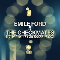 The Greatest Hits Collection — Emile Ford, The Checkmates