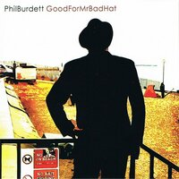 Good for Mr Bad Hat — Phil Burdett