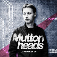 Demomaker — Muttonheads