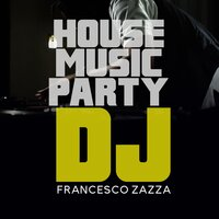 House Music Party Dj — Francesco Zazza
