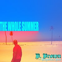 The Whole Summer — D. Brown the Begotten Son