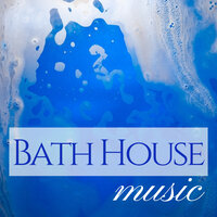 Bath House Music - Songs for Taking Baths, Home Spa, Stress Relief — Bathing in Bath