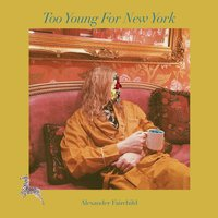Too Young for New York — Alexander Fairchild