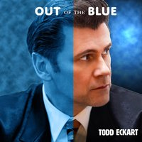 Out of the Blue — Todd Eckart