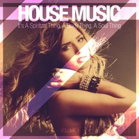 House Music - It's a Spiritual Thing, a Body Thing, a Soul Thing, Vol. 1 — сборник