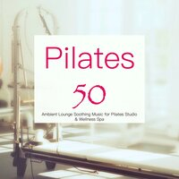 Pilates 50 – Ambient Lounge Soothing Music for Pilates Studio & Wellness Spa — NY Pilates Studio