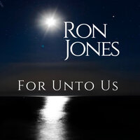 For Unto Us — Ron Jones
