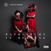 Patriarchy Is Burning — GANG OF WITCHES