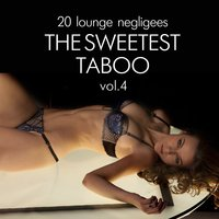 The Sweetest Taboo, Vol. 4 (20 Lounge Negligees) — сборник