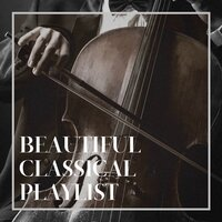 Beautiful Classical Playlist — Piano: Classical Relaxation, Classical Music Songs, Best Classical Songs