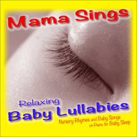Relaxing Baby Lullabies: Nursery Rhymes and Baby Songs on Piano for Baby Sleep — Mama Sings