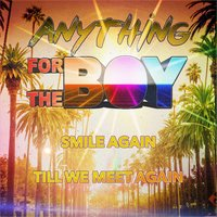Smile Again / Till We Meet Again — Anything For The Boy
