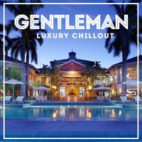 Gentleman Luxury Chillout (20 The Best Relaxing Wonderful Chillout Lounge Music Ambient Compilation) — сборник