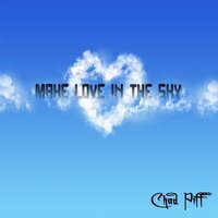Make Love in the Sky — Chad Piff