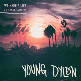 We Made a Life — Lamor Compton, Young Dylon