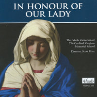 In Honour of Our Lady — Scott Price, The Schola Cantorum of the Cardinal Vaughan Memorial School