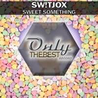 Sweet Something — Sw!tjox