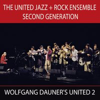 Wolfgang Dauner's United 2 — The United Jazz + Rock Ensemble Second Generation & Wolfgang Dauner