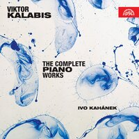 Kalabis: The Complete Piano Works — Ivo Kahanek