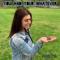 You and Your Whatever — Karly C