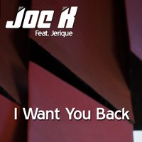 I Want You Back — DJ Joe K feat. Jerique, Joek feat. Jerique