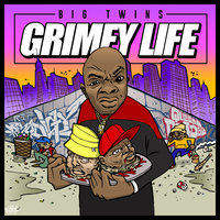 Grimey Life — Big Twins
