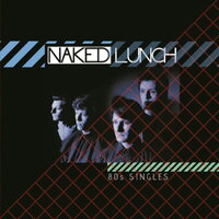 80s Singles — Naked Lunch