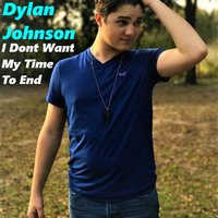 I Don't Want My Time to End — Dylan Johnson