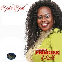 God Is Good — Minister Princess Ruth