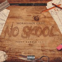 No Skool — Horseshoe Gang, Frost Gamble