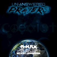 Un-answered Prayers — A-w.a.x. The God King feat. T~Shep, Klassie, Beast Johnson, A-w.a.x. The God King