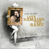 Love Remains The Same — Luis Oliart