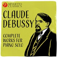 Claude Debussy: Complete Works for Piano Solo — Клод Дебюсси