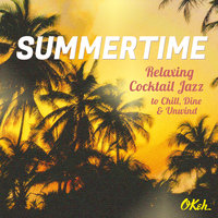 Summertime - Relaxing Cocktail Jazz to Chill, Dine and Unwind — сборник