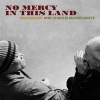 No Mercy In This Land — Ben Harper, Charlie Musselwhite