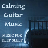 Calming Guitar Music - Music for Deep Sleep — Relaxing Instrumental Music, Bedtime Relaxation