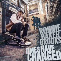 Times Have Changed — Ronnie Baker Brooks