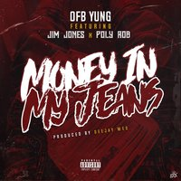 Money in My Jeans — Jim Jones, Poly Rob, OFB YUNG