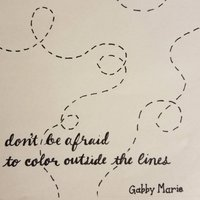 Don't Be Afraid to Color Outside the Lines — Gabby Marie