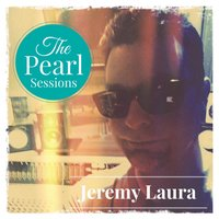 The Pearl Sessions — Jeremy Laura