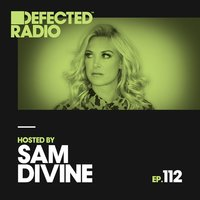 Defected Radio Episode 112 (hosted by Sam Divine) — Defected Radio