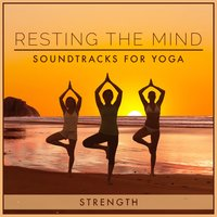 Resting the Mind: Soundtracks for Yoga - Strength — Tranquil Sounds