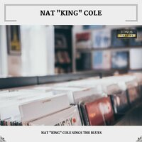 "Nat ""King"" Cole Sings The Blues — Nat King Cole"
