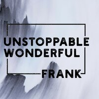 Unstoppable, Wonderful — Frank