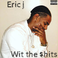Wit the $Hits — Eric J