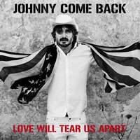 Love Will Tear Us Apart — Johnny Come Back