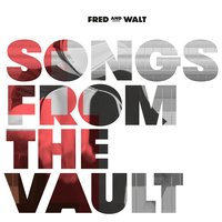 Songs from the Vault — Fred&Walt