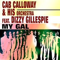 My Gal — Cab Calloway & His Orchestra, Dizzy Gillespie
